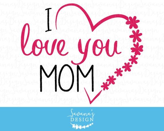 I Love You Mom Svg I Love U Mom I Love You Mom Images Svg