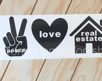 Vinyl Decal for Real Estate Agents, Brokers, Etc. Peace, Love, Real Estate