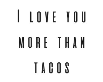 I Love You More Than Tacos Downloadable Print