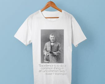 """Booker T Washington T-shirt - """"Excellence is to do a common thing in an uncommon way"""""""