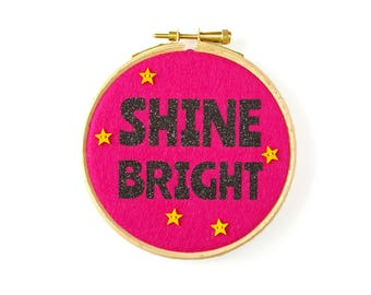 Shine Bright Embroidery Hoop Wall Hanging - Positive Quote Artwork - Motivational Mantra