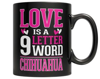 Love is a 9 letter word Chihuahua Mug