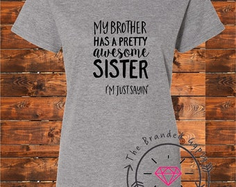 My Brother has a pretty awesome sister. I'm just sayin'-  Shirt/Tank/Transfer