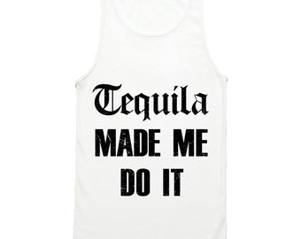 Tequila Made Me Do It Tank Top - Taco Tuesday Shirt - Cinco De Mayo Tank Top - Funny Party Tank - Drinking Tank Tops - Tacos and Tequila