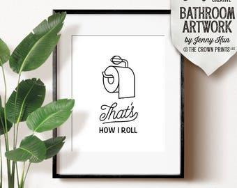Funny bathroom print, PRINTABLE art, That's how i roll, Bathroom sign, Bathroom art, Bathroom decor, Bathroom wall art, Funny wall art, Dorm
