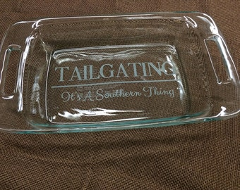 Tailgating It's A Southern Thing Engraved Pyrex Dish