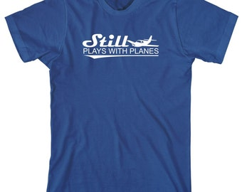 Still Plays With Planes Shirt - gift idea, private plane, pilot, air force - ID: 1893