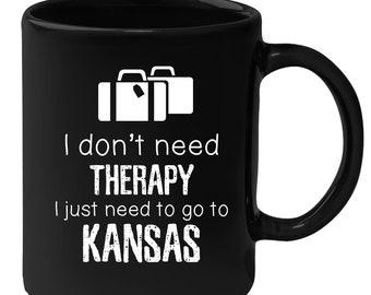 Kansas - I Don't Need Therapy I Need To Go To Kansas 11 oz Black Coffee Mug