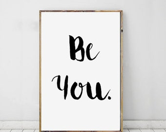 Be You, Motivational Quote, Daily Motto, Inspiration, Daily Reminder, Wall Art, Digital Download, Instant Download, Printable Quote