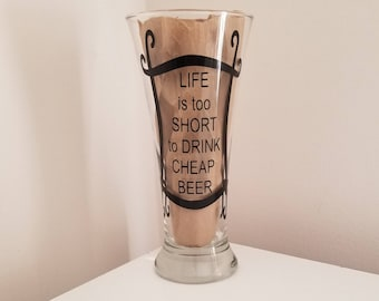 Beer Glass - Life is too short to drink cheap beer - The American Hollow