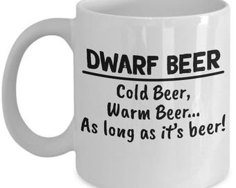 Dwarf Beer Mug -  Dwarf Beer Cold Beer, Warm Beer… As Long As It's Beer! - Ceramic Mug For Coffee And Tea, 11oz and 15oz, Made In The