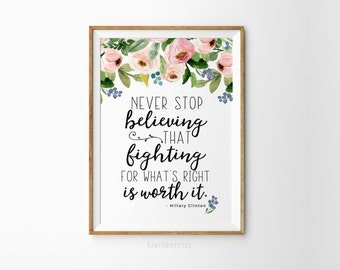 Hillary Clinton print - Hillary Clinton quote - Typography art - Never stop believing - Hillary Clinton wall art - Motivational wall decor
