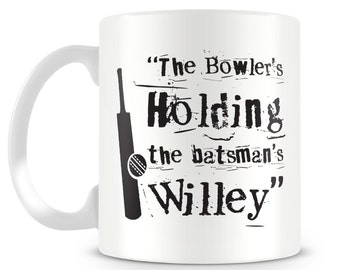 The Bowler's Holding the batsman's Willey. Funny cricket quote mug design. Ashes sports fanatics!