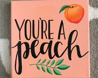 """8x8 """"You're a Peach"""" Hand Lettered Canvas"""