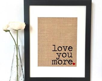 Love you More Quote Burlap Print