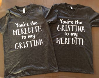 Your my meredith and your my cristina bestie greys anatomy t-shirts - best friends matching t-shirt sets