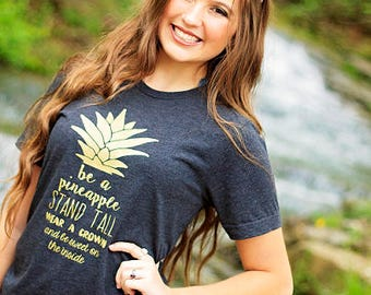 Pineapple Shirt / Be a Pineapple Stand Tall / Be a Pineapple / Vacation Shirt / Hawaii Tshirt / Vacation Tshirt / Graphic Tee / Cute Shirt