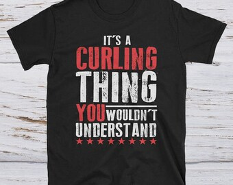 It's a Curling thing - funny curling shirt - curling lovers tee - curling apparel - curling shirt gift - curling player tee-curling team