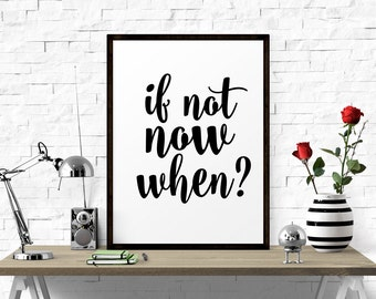 Inspirational Poster, If Not Now When? Motivational Print, Office Decor, Printable Office Word Art, Printable Wall Art, Inspirational Art