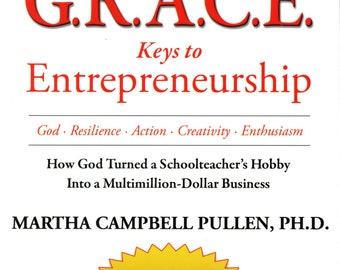 G.R.A.C.E Keys to Entrepreneurship by Martha Pullen