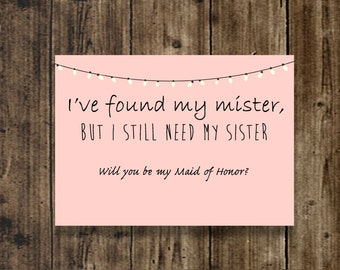 I've found my mister, but I still need my sister Will you be my Maid of Honor Bridal invite card bridal party wedding sister