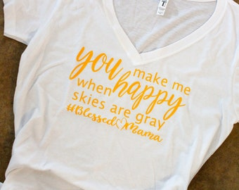 You make me happy when skies are gray; blessed mama; mom tee; Mother's Day fun tee; Mom Gift