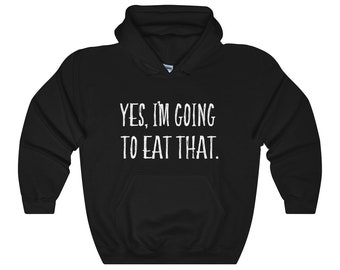 Funny Reenactor Sweatshirt - Yes, I'm Going To Eat That - Reenactment - History - Historical - Living History - Hoodie