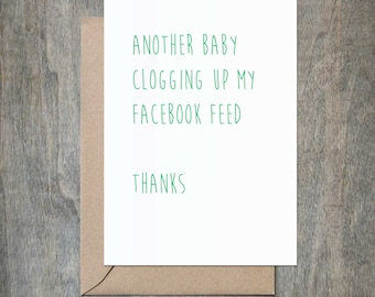 Another Baby Clogging Up My Facebook Feed. Funny Baby Shower Card. Congratulations Baby Card. New Baby card. Funny Pregnancy Card.