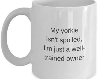 Yorkie Coffee Mug My Yorkie Isn't Spoiled Gift for Yorkie Owner