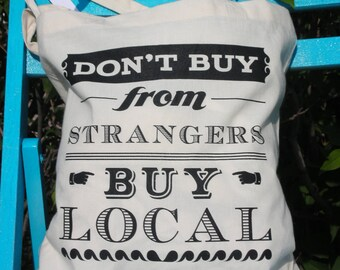 Tote Bag - Don't Buy From Strangers Buy Local Canvas Screeprinted Tote by Oh Geez Design