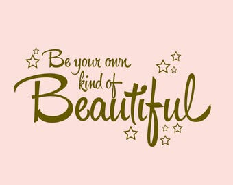 Be Your Own Kind Of Beautiful Wall Decal, Gifts For Her, Teen Wall Art, Teen Girls Bedroom Decor. Inspirational Quotes, Humor