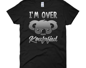 Funny Koala Bear Shirt I'm Over Koalafied Australia Animal Work Cute Women t-shirt