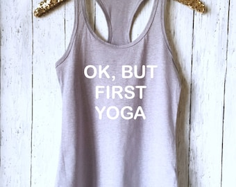 OK But First Yoga, Gray Yoga Tank,Yoga Shirt,Funny Yoga Shirt,Flowy Tank Top,Gray Gym Shirt,Workout Shirt,Yoga Top,Funny Workout Shirt,OBFYT