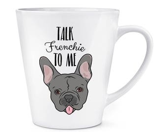 Talk Frenchie To Me French Bulldog 12oz Latte Mug Cup