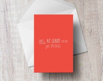 At Least You're Not Dying Funny Get Well Soon Card