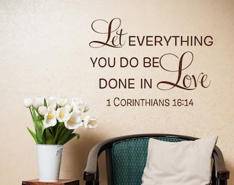 Love Wall Decal Sayings Family Room Decor - 1 Corinthians 16:14 Let Everything You Do Be Done In Love Wall Decal - Christian Wall Decor #216