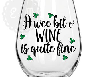 A wee bit o' wine is quite fine 21 oz. St Patty's day stemless wine glass