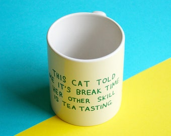 Mug - This Cat Told Me It's Break Time. Her Other Skill IS Tea Tasting | Coffee Mug | Cup | Drinking Cup | Funny Mug | Cat Mug