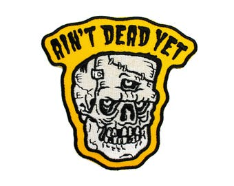 Ain't Dead Yet Patch - Lowbrow Monster Art, Horror Embroidered Patch