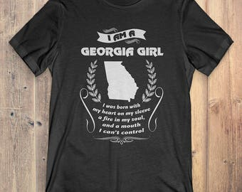 Georgia T-Shirt Gift: I Am A Georgia Girl I Was Born With My Heart On My Sleeve A Fire In My Soul And A Mouth I Can't Control