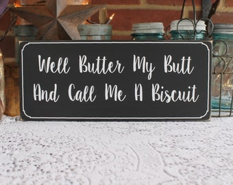Well Butter My Butt and Call Me a Biscuit Wood Sign, Southern Saying, Funny, Country, In the South, Southern Quote, Signs with Sayings