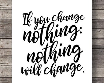 If you change nothing, nothing will change quote print wall art Printable art minimalist inspiration art print Printable quote typography
