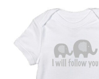 I Will Follow You • Elephant • Baby Bodysuit • One Piece • Baby Shirt • Baby Clothes • Shower Gift • Snapsuit • Layette • Romper • Creeper