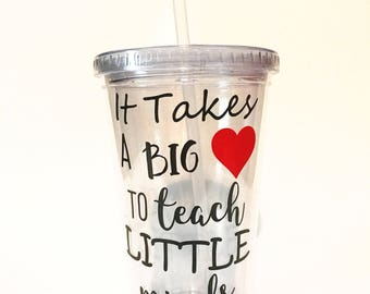 Back to school teacher gift *** It Takes A Big Heart to Teach Little Minds *** Water cup *** Acrylic Tumbler