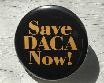 """Save DACA Now! - 1 1/4"""" Pin, Zipper Pull, Keychain, Magnet or Hair Tie"""