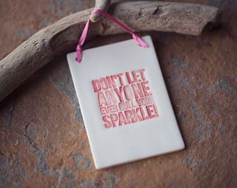 Don't let anyone ever dull your sparkle! ~ Ceramic Plaque ~ Hanging Sign ~ Handmade ~ Quote ~ Home Decor ~ Gift