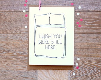 I Wish You Were Still Here. Miss You/ Love You Card for Him or Her.