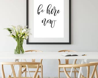 Be Here Now, Printable Poster, Wall Art, Typography Printable Sign, Quote Wall Art, Inspirational Poster, Printable Quote, Motivational Art