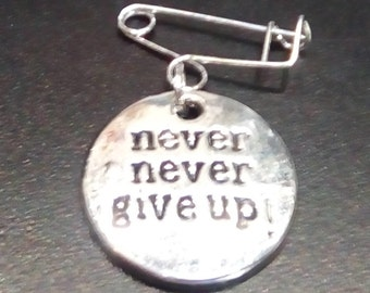 Inspirational Charm on Tiny Silver Handmade Pin - Never, Never give Up