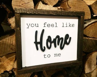 You feel like home to me
